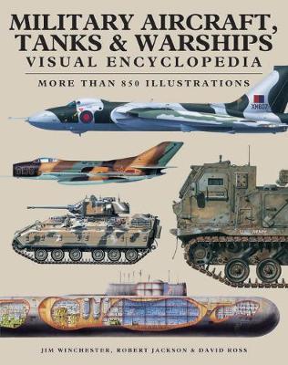 Military Aircraft, Tanks and Warships Visual Encyclopedia by Robert Jackson