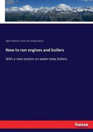 How to run engines and boilers by Egbert Pomeroy Watson