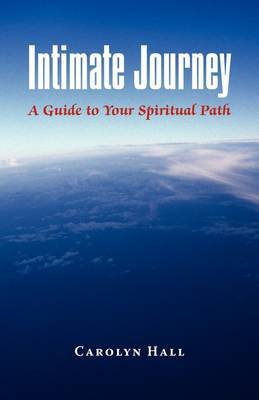 Intimate Journey: A Guide to Your Spiritual Path by Carolyn Hall image