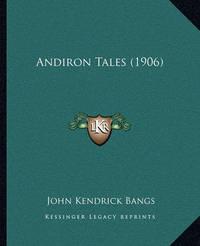 Andiron Tales (1906) by John Kendrick Bangs
