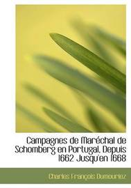 Campagnes de Maracchal de Schomberg En Portugal, Depuis 1662 Jusqu'en 1668 by Charles FranAsois Dumouriez image