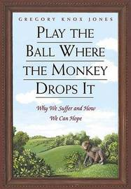 Play the Ball Where the Monkey Drops it by Gregory Knox Jones image