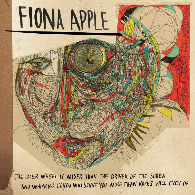 The Idler Wheel Is Wiser Than The Driver Of The Screw And Whipping Cords Will Serve You More Than Ropes Will Ever Do by Fiona Apple image