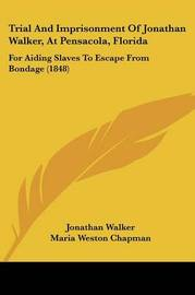 Trial And Imprisonment Of Jonathan Walker, At Pensacola, Florida: For Aiding Slaves To Escape From Bondage (1848) by Jonathan Walker image