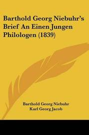 Barthold Georg Niebuhr's Brief An Einen Jungen Philologen (1839) by Barthold Georg Niebuhr