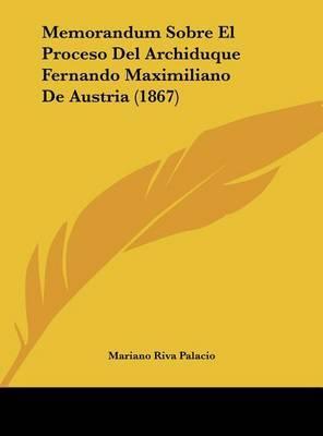 Memorandum Sobre El Proceso del Archiduque Fernando Maximiliano de Austria (1867) by Mariano Riva Palacio image