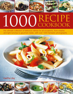1000 Recipe Cookbook: The Ultimate Collection of Delicious Dishes for All Occassion, from Snacks and Light Lunches to Gourmet Meals by Martha Day