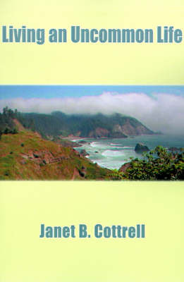 Living an Uncommon Life by Janet B. Cottrell