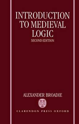 Introduction to Medieval Logic by Alexander Broadie