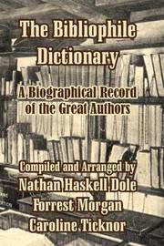 The Bibliophile Dictionary: A Biographical Record of the Great Authors image
