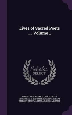 Lives of Sacred Poets ..., Volume 1 by Robert Aris Willmott image