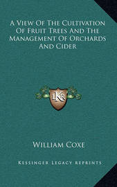 A View of the Cultivation of Fruit Trees and the Management of Orchards and Cider by William Coxe