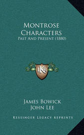 Montrose Characters: Past and Present (1880) by James Bowick