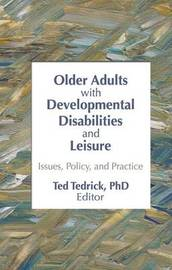 Older Adults With Developmental Disabilities and Leisure by Ted Tedrick