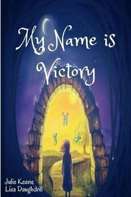 My Name Is Victory by Julie Keene Ballard