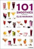 101 Smoothies to Mix and Enjoy by Eliq Maranik