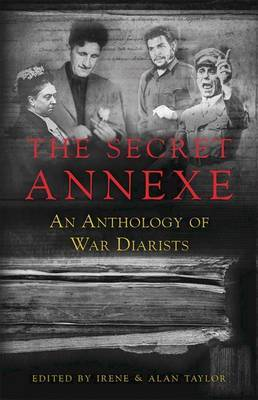 The Secret Annexe: An Anthology of War Diarists by Irene Taylor