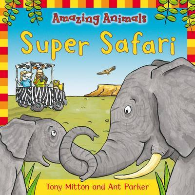 Amazing Animals: Super Safari by Tony Mitton