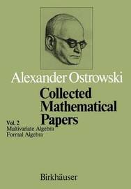 Collected Mathematical Papers by Alexander M. Ostrowski