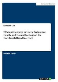 Efficient Gestures in Users' Preference, Health, and Natural Inclination for Non-Touch-Based Interface by Christine Lam
