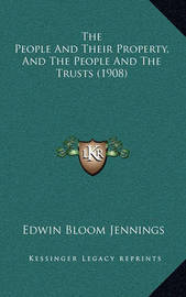 The People and Their Property, and the People and the Trusts (1908) by Edwin Bloom Jennings