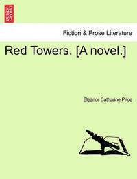 Red Towers. [A Novel.] by Eleanor Catharine Price