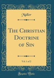 The Christian Doctrine of Sin, Vol. 1 of 2 (Classic Reprint) by Muller Muller image
