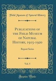 Publications of the Field Museum of Natural History, 1915-1920, Vol. 5 by Field Museum of Natural History image