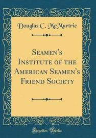 Seamen's Institute of the American Seamen's Friend Society (Classic Reprint) by Douglas C. McMurtrie image