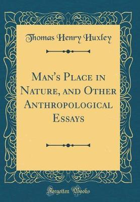 Man's Place in Nature, and Other Anthropological Essays (Classic Reprint) by Thomas Henry Huxley