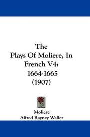The Plays of Moliere, in French V4: 1664-1665 (1907) by . Moliere