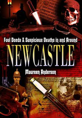 Foul Deeds and Suspicious Deaths in and Around Newcastle by Maureen Anderson image