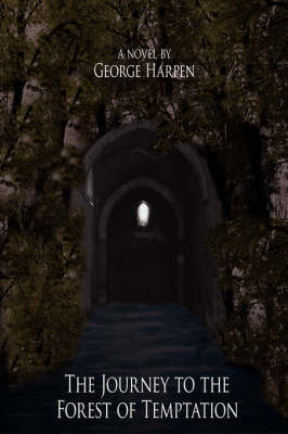The Journey to the Forest of Temptation by George, Harpen