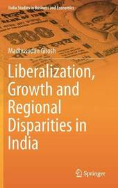 Liberalization, Growth and Regional Disparities in India by Madhusudan Ghosh