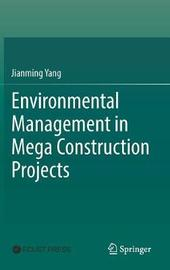 Environmental Management in Mega Construction Projects by Jianming Yang