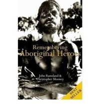 Remembering Aboriginal Heroes by John Ramsland