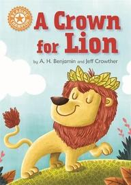 Reading Champion: A Crown for Lion by A.H. Benjamin
