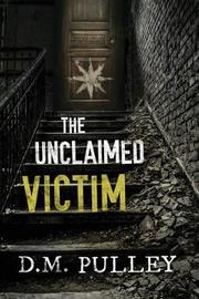 The Unclaimed Victim by D M Pulley