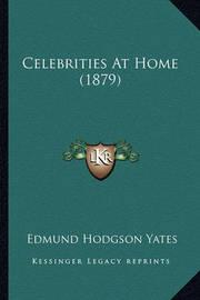 Celebrities at Home (1879) by Edmund Hodgson Yates