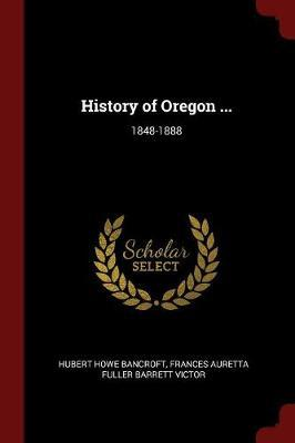 History of Oregon ... by Hubert Howe Bancroft