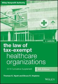 The Law of Tax-Exempt Healthcare Organizations, 2018 Supplement by Thomas K Hyatt