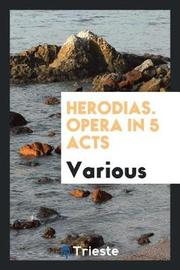 Herodias. Opera in 5 Acts by Various ~ image