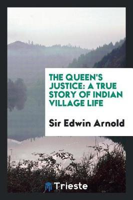 The Queen's Justice by Sir Edwin Arnold