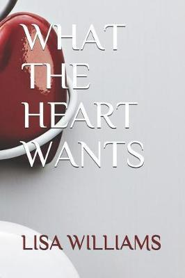 What the Heart Wants by Lisa Williams