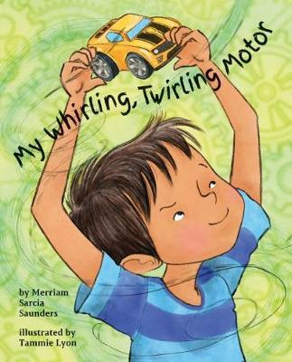 My Whirling Twirling Motor by Merriam Sarcia Saunders