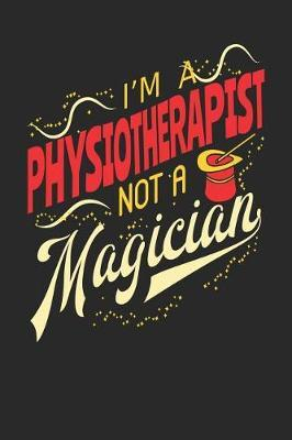 I'm A Physiotherapist Not A Magician by Maximus Designs