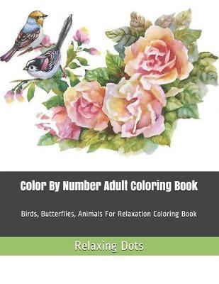 Color By Number Adult Coloring Book by Relaxing Dots