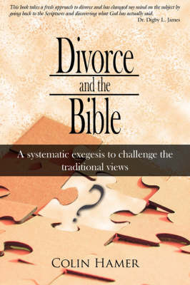 Divorce and the Bible: A Systematic Exegesis to Challenge the Traditional Views by Colin Hamer image
