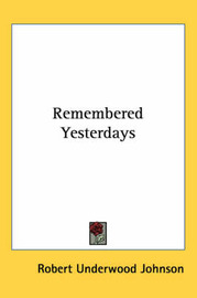 Remembered Yesterdays by Robert Underwood Johnson