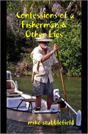 Confessions of a Fisherman & Other Lies by Mike Stubblefield